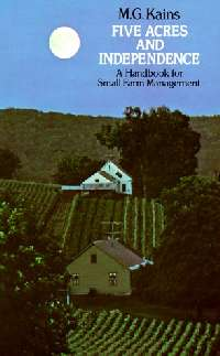 Five Acres and Independence: A Handbook for Small Farm Maintenance
